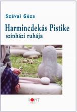 HARMINCDEKÁS PISTIKE SZÍNHÁZI RUHÁJA - Ekönyv - SZÁVAI GÉZA