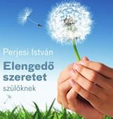 ELENGEDŐ SZERETET - SZÜLŐKNEK - Ekönyv - PERJESI ISTVÁN