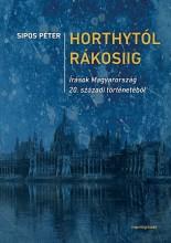 HORTHYTÓL RÁKOSIIG - ÍRÁSOK MAGYARORSZÁG 20. SZÁZADI TÖRTÉNETÉBŐL - Ekönyv - SIPOS PÉTER