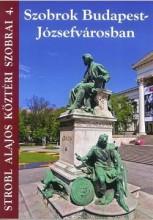 SZOBROK BUDAPEST-JÓZSEFVÁROSBAN - STROBL ALAJOS KÖZTÉRI SZOBRAI  4. - Ekönyv - STRÓBL MÁTYÁS
