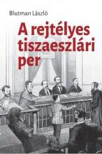 A REJTÉLYES TISZAESZLÁRI PER - Ekönyv - BLUTMAN LÁSZLÓ