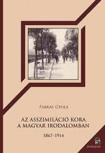 AZ ASSZIMILÁCIÓ KORA A MAGYAR IRODALOMBAN - 1867-1914 - Ekönyv - FARKAS GYULA