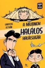A MAJDNEM HALÁLOS HALÁLSUGÁR - Ekönyv - LAKATOS ISTVÁN