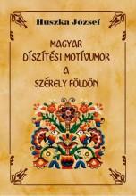 MAGYAR DÍSZÍTÉSI MOTÍVUMOK A SZÉKELY FÖLDÖN - Ekönyv - HUSZKA JÓZSEF