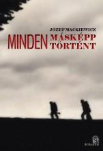 MINDEN MÁSKÉPP TÖRTÉNT 1-2. - Ekönyv - JÓZEF MACKIEWICZ