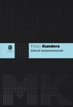 ELÁRULT TESTAMENTUMOK - FŰZÖTT, ÚJ! - Ekönyv - KUNDERA, MILAN