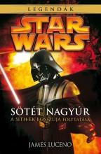 STAR WARS LEGENDÁK - SÖTÉT NAGYÚR (A SITHEK BOSSZÚJA FOLYTATÁSA) - Ekönyv - LUCENO, JAMES