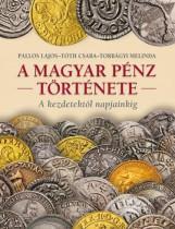 A MAGYAR PÉNZ TÖRTÉNETE (ÚJ!) - Ekönyv - TORBÁGYI MELINDA,TÓTH CSABA,PALLOS LAJ