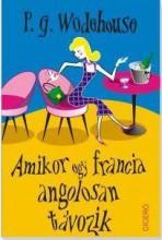 AMIKOR EGY FRANCIA ANGOLOSAN TÁVOZIK - Ekönyv - WODEHOUSE, P.G.