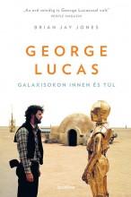 GEORGE LUCAS - GALAXISOKON INNEN ÉS TÚL - Ekönyv - JONES, BRIAN JAY