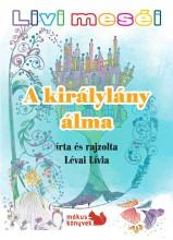 A KIRÁLYLÁNY ÁLMA - LIVI MESÉI - Ekönyv - LÉVAI LÍVIA