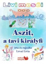 ASZIT, A TAVI KIRÁLYFI - LIVI MESÉI - Ekönyv - LÉVAI LÍVIA
