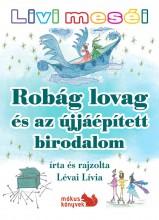 ROBÁG LOVAG ÉS AZ ÚJJÁÉPÍTETT BIRODALOM - LIVI MESÉI - Ekönyv - LÉVAI LÍVIA