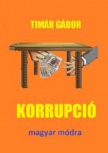 KORRUPCIÓ MAGYAR MÓDRA - Ekönyv - TIMÁR GÁBOR
