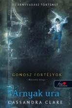 ÁRNYAK URA - GONOSZ FORTÉLYOK 2. - FŰZÖTT - Ekönyv - CLARE, CASSANDRA