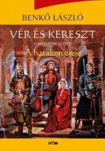 VÉR ÉS KERESZT III. - A HATALOM EREJE - Ekönyv - BENKŐ LÁSZLÓ