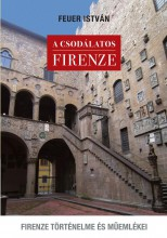 A CSODÁLATOS FIRENZE - 2. BŐVÍTETT KIADÁS! - Ekönyv - FEUER ISTVÁN