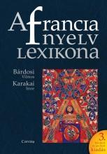 A FRANCIA NYELV LEXIKONA - 3. BŐVÍTETT, JAVÍTOTT KIADÁS - Ekönyv - BÁRDOSI VILMOS - KARAKAI IMRE