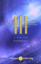 UTAZÁS AZ ARANYKORBA - A KÉK VÉR GYERMEKEI III. - Ekönyv - GOLENYA ÁGNES