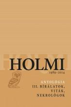 HOLMI 1989-2014 - ANTOLÓGIA III. BÍRÁLATOK, VITÁK, NEKROLÓGOK - Ekönyv - LIBRI KÖNYVKIADÓ KFT