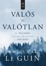 VALÓS ÉS VALÓTLAN I. - VALAHOL A FÖLDÖN - Ekönyv - LE GUIN, URSULA K.