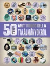 50 TÉNY, AMIT TUDNOD KELL A TALÁLMÁNYOKRÓL - Ekönyv - MÓRA KÖNYVKIADÓ