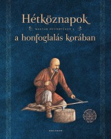 HÉTKÖZNAPOK A HONFOGLALÁS KORÁBAN - MAGYAR ŐSTÖRTÉNET 5. - Ekönyv - PETKES ZSOLT - SUDÁR BALÁZS