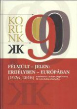 FÉLMÚLT - JELEN: ERDÉLYBEN - EURÓPÁBAN (1926-2016) - Ekönyv - KORUNK - KOMP-PRESS, KOLOZSVÁR