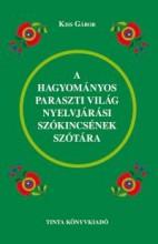 A HAGYOMÁNYOS PARASZTI VILÁG NYELVJÁRÁSI SZÓKINCSÉNEK SZÓTÁRA - Ebook - KISS GÁBOR
