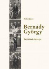 BERNÁDY GYÖRGY - POLITIKAI ÉLETRAJZ - Ekönyv - FODOR JÁNOS