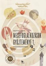 MESEFOGLALKOZÁSOK GYŰJTEMÉNYE 1. - PEDAGÓGUSOKNAK - Ekönyv - BAJZÁTH MÁRIA