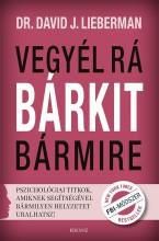 VEGYÉL RÁ BÁRKIT BÁRMIRE! - Ekönyv - LIEBERMAN, DAVID J.
