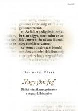 VAGY JŐNI FOG - BIBLIAI MINTÁK NEMZETIESÍTÉSE A MAGYAR KÖLTÉSZETBEN - Ekönyv - DÁVIDHÁZI PÉTER