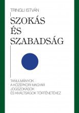 SZOKÁS ÉS SZABADSÁG - TANULMÁNYOK A KÖZÉPKORI MAGYAR JOGSZOKÁSOK ÉS KIVÁLTSÁGOK - Ekönyv - TRINGLI ISTVÁN