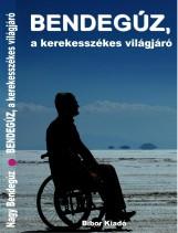 BENDEGÚZ, A KEREKESSZÉKES VILÁGJÁRÓ - Ekönyv - NAGY BENDEGÚZ