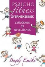 PSZICHOFITNESS - GYERMEKEKNEK, SZÜLŐKNEK ÉS NEVELŐKNEK - Ekönyv - BAGDY EMŐKE
