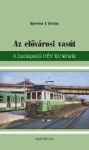 AZ ELŐVÁROSI VASÚT - A BUDAPESTI HÉV TÖRTÉNETE - Ekönyv - KERTÉSZ Z. ISTVÁN