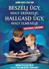 BESZÉLJ ÚGY, HOGY ÉRDEKELJE, HALLGASD ÚGY, HOGY ELMESÉLJE - KISGYEREKES SZÜLŐKNE - Ekönyv - JOANNA FABER ÉS JULIE KING