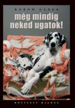MÉG MINDIG NEKED UGATOK! - BŐVÍTETT KIADÁS - Ekönyv - KOROM GÁBOR