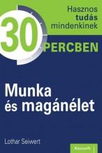 MUNKA ÉS MAGÁNÉLET - HASZNOS TUDÁS MINDENKINEK 30 PERCBEN - Ebook - SEIWERT, LOTHAR