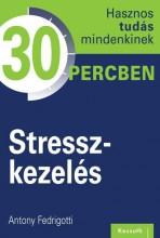 STRESSZKEZELÉS - HASZNOS TUDÁS MINDENKINEK 30 PERCBEN - Ebook - FEDRIGOTTI, ANTONY