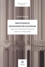 IDENTITÁSOK ÉS KOMMUNIKÁCIÓS CSATORNÁK - Ekönyv - UJVÁRI HEDVIG