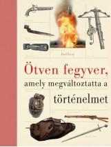 ÖTVEN FEGYVER, AMELY MEGVÁLTOZTATTA  A TÖRTÉNELMET - Ekönyv - LEVY, JOEL