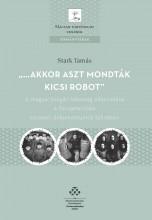 """""""…AKKOR ASZT MONDTÁK KICSI ROBOT"""" - Ekönyv - MTA TÖRTÉNETTUDOMÁNYI INTÉZET"""