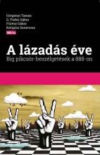 A LÁZADÁS ÉVE - BIG PIKCSÖR-BESZÉLGETÉSEK A 888-ON - Ekönyv - SZÁZADVÉG KIADÓ (POLITIKAI ISKOLA ALAPÍT