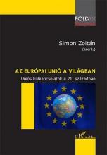 AZ EURÓPAI UNIÓ A VILÁGBAN – UNIÓS KÜLKAPCSOLATOK A 21. SZÁZADBAN - Ekönyv - SIMON ZOLTÁN (SZERK.)