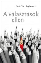 A VÁLASZTÁSOK ELLEN - Ekönyv - REYBROUCK, DAVID VAN