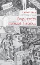 ÖNPUSZTÍTÓ NEMZETI HABITUS - Ekönyv - LADÁNYI JÁNOS