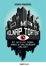 HOLNAP TÖRTÉNT - ÖT SCI-FI TÉMA, AMELY VALÓSÁGGÁ VÁLHAT - Ekönyv - KÁNAI ANDRÁS