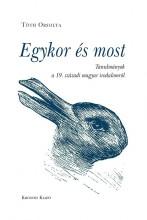 EGYKOR ÉS MOST - TANULMÁNYOK A 19. SZÁZADI MAGYAR IRODALOMRÓL - Ekönyv - TÓTH ORSOLYA